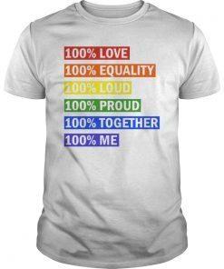 100% PRIDE SHIRT 100% LOVE-100% EQUALITY-100% LOUD-100% PROUD - 100% TOGETHER - 100% ME TEE