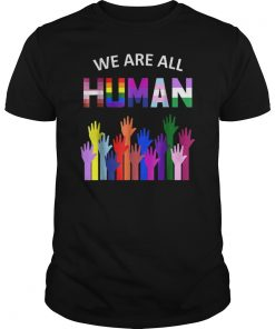 We Are All Human LGBT Gay Rights Pride Ally Gift T Shirts