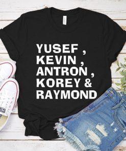 Yusef, Kevin, Antron, Korey, Raymond Shirt Justice Tee Shirt Yusef Salaam Kevin Richardson Antron Mccray Korey Wise Raymond Santana T-Shirt