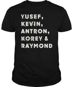 Yusef, Kevin, Antron, Korey and Raymond We Got Shirt