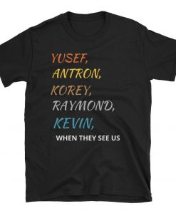 Yusef Raymond Korey Antron & Kevin When They See Us Shirt