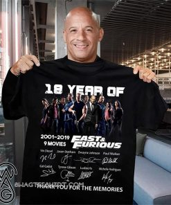 18 years of fast and furious 2001-2019 9 movies signatures thank you for the memories shirt