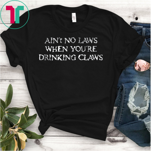 Ain't no laws when drinking claws Nice Unisex T-Shirt