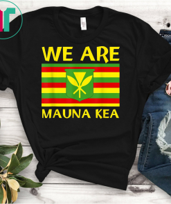 We Are Mauna Kea Kanaka Maoli Flag Unisex Gift T-Shirt