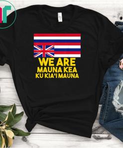 We Are Mauna Kea, Ku Kia'i Mauna tee Hawaiian Flag T-Shirts