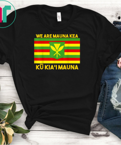 We Are Mauna Kea, Ku Kia'i Mauna tee Native Hawaiian Flag T-Shirts