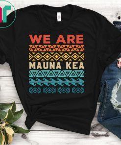 We Are Mauna Kea Protect Ku Kia'i Mauna Protests T-Shirt