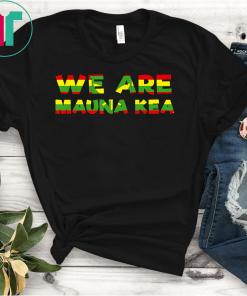 We Are Mauna Kea Protect Mauna Kea, Ku Kia'i Mauna Protest T-Shirts