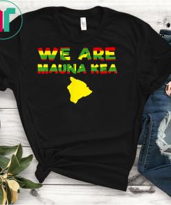 We Are Mauna Kea; Protect Mauna Kea, Ku Kia'i Mauna Unite! T-Shirts