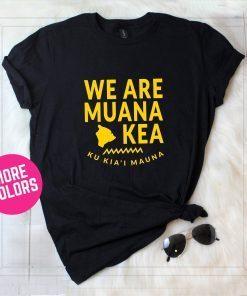 We Are Mauna Kea Shirt Defend Mauna Kea Shirt Ku Kiai Mauna Shirt