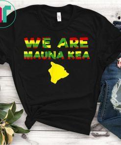 We Are Mauna Kea Shirt Protect Mauna Kea Shirt Ku Kia'i Mauna T-Shirt