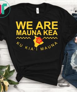 We Are Mauna Kea T-Shirt Ku Kia'i Mauna Hawaii Flower Gift Tee