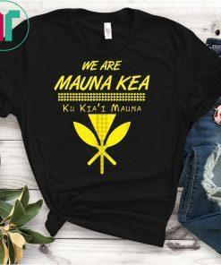 We Are Mauna Kea T-Shirt Ku Kia'i Mauna T-Shirt