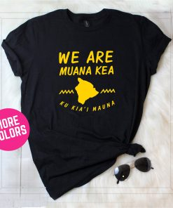 We Are Mauna Kea shirt, defend mauna kea shirt, protect mauna kea, Ku Kiai Mauna