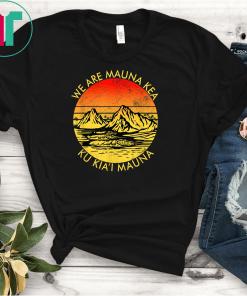We are Mauna Kea Protect Hawaii Ku Kia'i Mauna Kea Tee Shirt