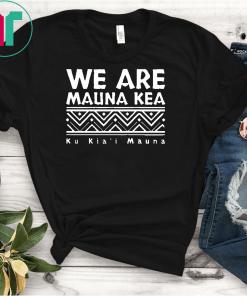 We are mauna kea shirt Mauloabook Hanes Tagless Tee Ku Kiai Mauna T Shirts