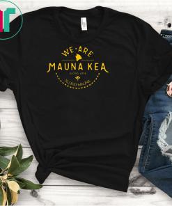 We are mauna kea shirt Mauloabook Hanes Tagless Tee,Ku Kiai Mauna Classic T-Shirt