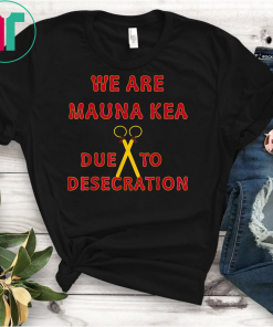 we are Mauna Kea due to desecration T-Shirt T-Shirts