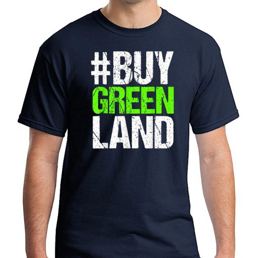 #BUYGREENLAND President Trump Buy Greenland Greenland Design T-Shirt