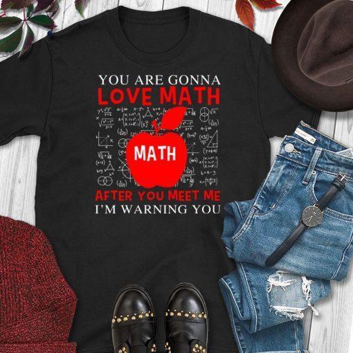 You're Gonna Love Math Funny Math Teacher Science Shirt