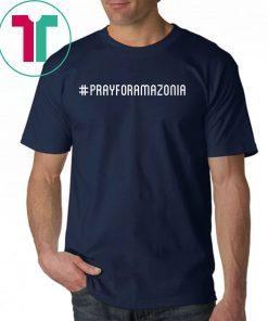 #prayforamazonia Pray for Amazonia Save The Amazon Classic 2019 Tee Shirt