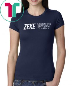 Zeke Who 2019 T Shirts