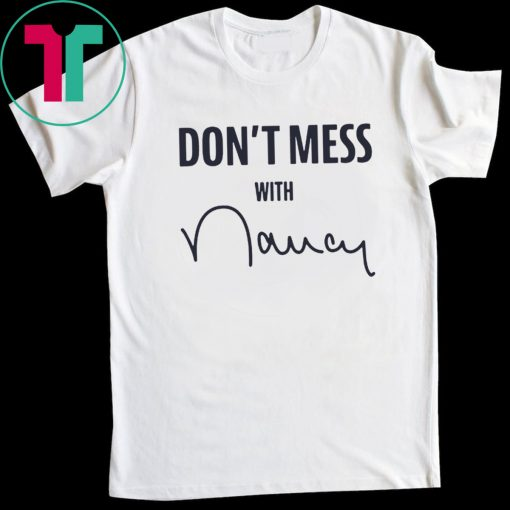 """""""Don't Mess With Nancy"""" Shirt"""