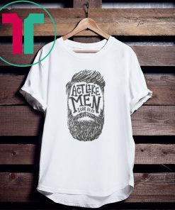 16 13 Act Like Men T-Shirt