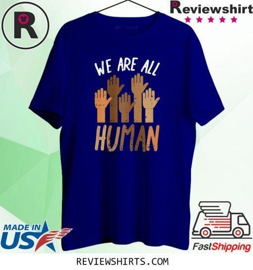 We Are All Human Melanin Black Pride African American Shirt