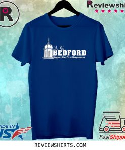 We are Bedford Support Our First Responders Tee Shirt