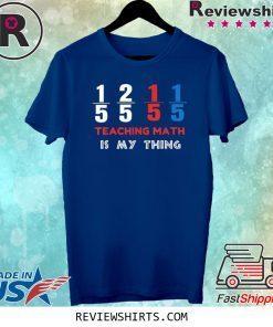 1/5 2/5 1/5 1/5 Teaching Math Is My Thing Math Teacher Tee Shirt