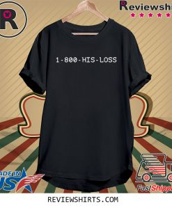 1 800 His Loss Tee Shirt