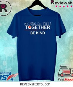 WE ARE IN THIS TOGETHER BE KIND Tee Shirt