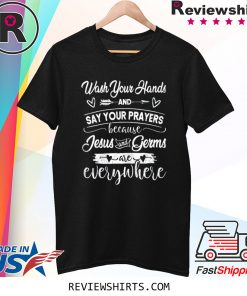 Wash Your Hands And Say Your Prayers Jesus Is Everywhere Tee Shirt