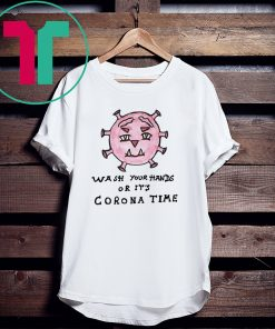 Wash your hand's or it's Corona time tee shirt