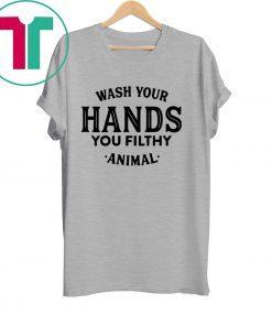 Wash your hand you filthy animal tee shirt