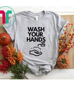 Wash your hands shirt
