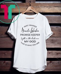 Waymaker Miracle Worker Promise Keeper Light In The Darkness Tee Shirt