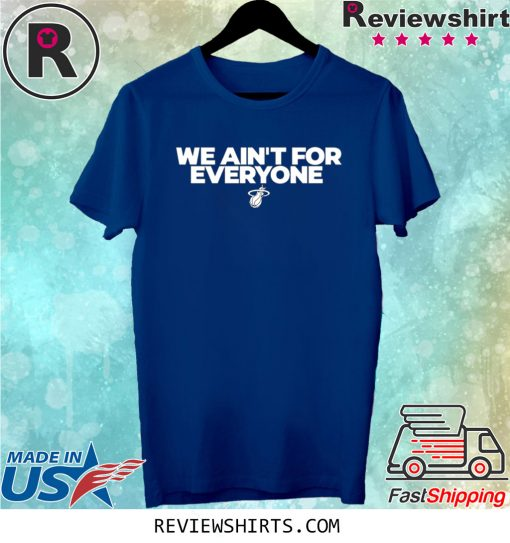 We ain't for everyone unisex t-shirt