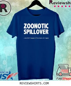 Zoonotic Spillover Wouldn't Happen If We Were All Vegan Tee Shirt