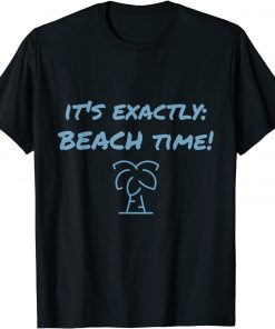 """""""It's exactly beach time!"""" funny design summer fun T-Shirt"""